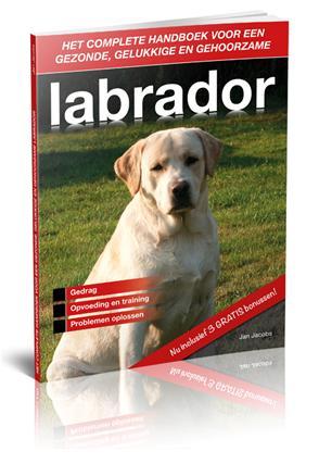 het complete handboek voor een gezonde gelukkige en gehoorzame labrador